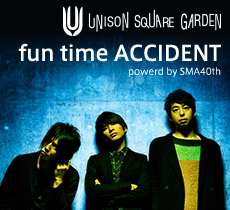 UNISON SQUARE GARDENfun time ACCIDENT powerd by SMA40th